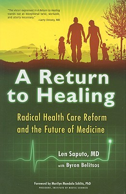 A Return to Healing: Radical Health Care Reform and the Future of Medicine  by  Len Saputo