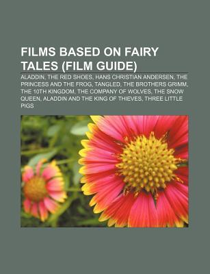 Films Based on Fairy Tales (Film Guide): Aladdin, the Red Shoes, Hans Christian Andersen, the Princess and the Frog, Tangled Source Wikipedia
