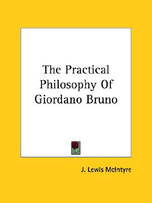 The Practical Philosophy of Giordano Bruno  by  J. Lewis McIntyre