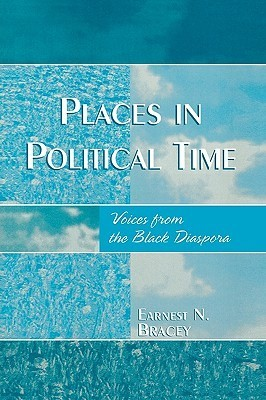 Places in Political Time: Voices from the Black Diaspora Bracey Earnest
