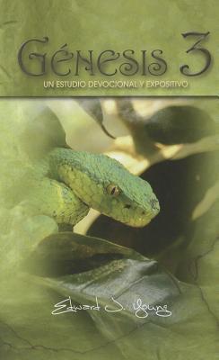 Genesis 3: Un Estudio Devocional y Expositivo  by  Edward J. Young