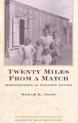 Twenty Miles From A Match: Homesteading In Western Nevada Sarah E. Olds