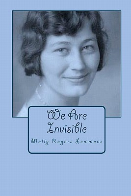 We Are Invisible  by  Molly Rogers Lemmons