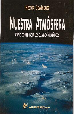 Nuestra Atmosfera: Como Comprender Los Cambios Climaticos Hector Dominguez