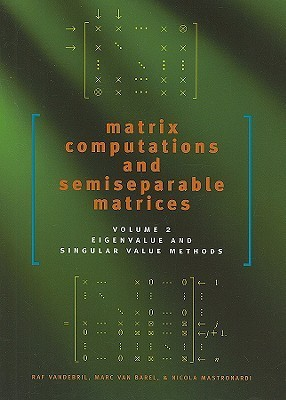 Matrix Computations and Semiseparable Matrices: Eigenvalue and Singular Value Methods  by  Raf Vandebril