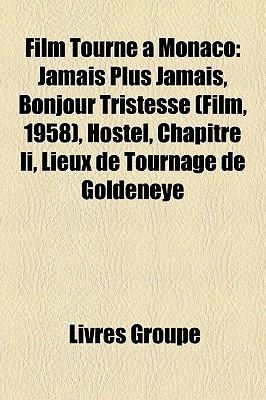 Film Tourne a Monaco: Jamais Plus Jamais, Bonjour Tristesse (Film, 1958), Hostel, Chapitre II, Lieux de Tournage de Goldeneye  by  Livres Groupe