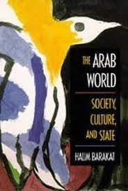 The Arab World: Society, Culture, and State Halim Barakat