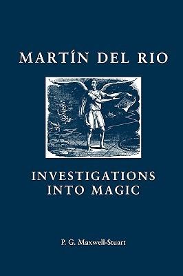 Martin Del Rio: Investigations into Magic  by  P.G. Maxwell-Stuart