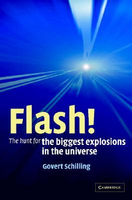 Flash! the Hunt for the Biggest Explosions in the Universe Govert Schilling
