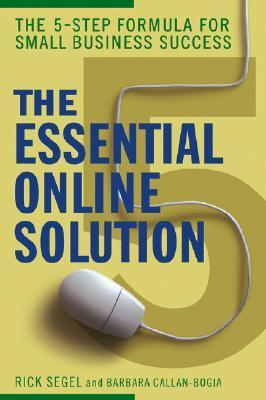 The Essential Online Solution: The 5-Step Formula for Small Business Success  by  Rick Segel
