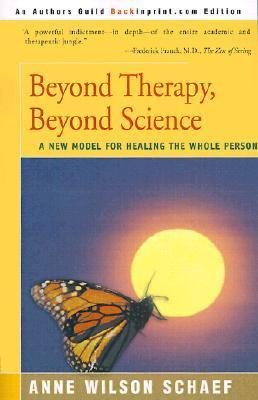 Beyond Therapy, Beyond Science: A New Model for Healing the Whole Person  by  Anne Wilson Schaef