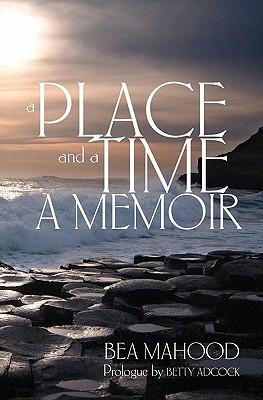 A Place & a Time: A Memoir Bea Mahood