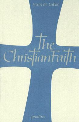 Christian Faith: An Essay on the Structure of the Apostles Creed  by  Henri de Lubac