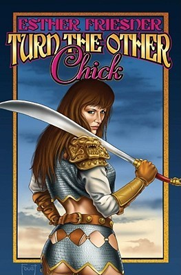 Turn the Other Chick (Chicks in Chainmail, #5)  by  Esther M. Friesner