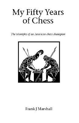 My Fifty Years of Chess Frank James Marshall