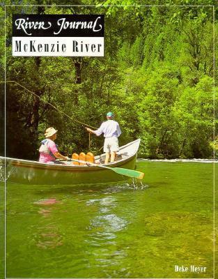 McKenzie River: River Journal, Volmue 3, Number 3 (0)  by  Deke Meyer
