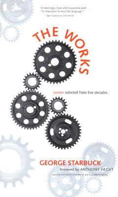 The Works: Poems Selected from Five Decades George Starbuck