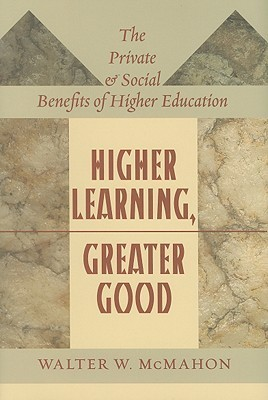 Higher Learning, Greater Good: The Private and Social Benefits of Higher Education Walter W. McMahon