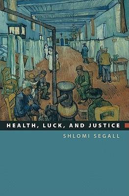Health, Luck, and Justice Health, Luck, and Justice  by  Shlomi Segall