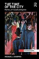 Time of the City: Politics, Philosophy and Genre Michael J. Shapiro