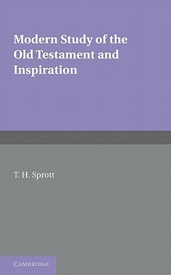 Modern Study of the Old Testament and Inspiration  by  T. H. Sprott