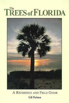 The Trees of Florida: A Reference and Field Guide Gil Nelson
