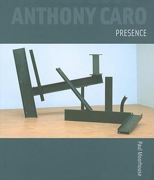 Anthony Caro: Presence  by  Paul Moorhouse