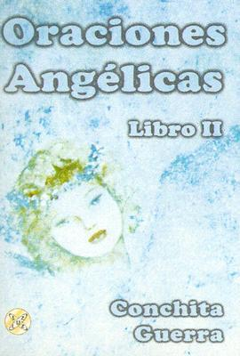 Oraciones Angelicas, Libro II  by  Conchita Guerra B.