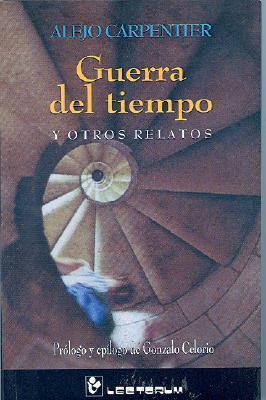 Guerra del tiempo y otros relatos Alejo Carpentier