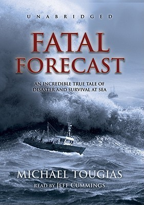 Fatal Forecast: An Incredible True Story of Disaster and Survival at Sea Michael J. Tougias