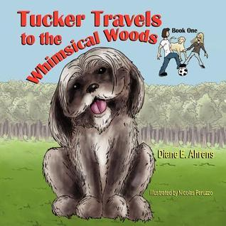 Tucker Travels to the Whimsical Woods  by  Diane E. Ahrens