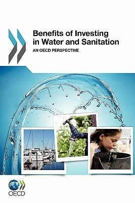 Benefits of Investing in Water and Sanitation: An OECD Perspective  by  OECD/OCDE