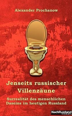 Jenseits russischer Villenzäune: Surrealität des menschlichen Daseins im heutigen Russland  by  Prochanow Alexander