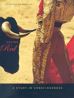 Seeing Red: A Study in Consciousness (Mind/Brain/Behaviour Initiative) Nicholas Humphrey
