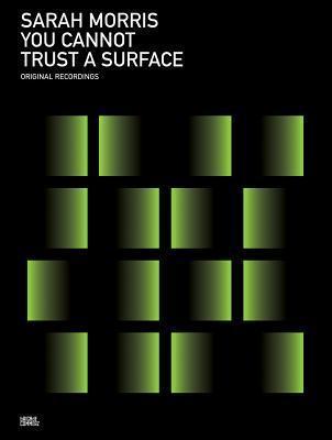 Sarah Morris: You Cannot Trust a Surface Sarah Morris