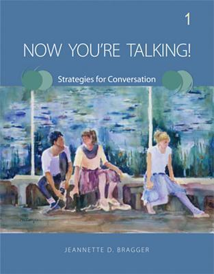 Now Youre Talking! 1: Strategies for Conversation Jeannette D. Bragger