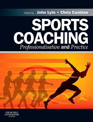 Sports Coaching: Professionalisation and Practice  by  John Lyle