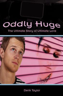Oddly Huge: The Ultimate Story of Ultimate Love  by  Derik Taylor