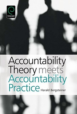 Accountability Theory Meets Accountability Practice Dr Harald Bergsteiner
