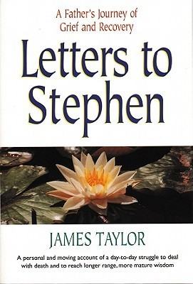 Letters to Stephen: A Fathers Journey of Grief and Recovery James Taylor