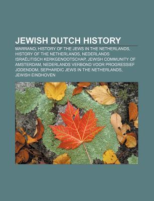 Jewish Dutch History: Marrano, History of the Jews in the Netherlands, History of the Netherlands, Nederlands Isra Litisch Kerkgenootschap  by  Source Wikipedia