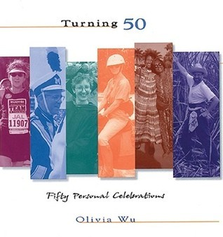 Turning 50: Fifty Personal Celebrations  by  Olivia Wu