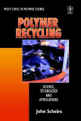 Polymer Recycling: Science, Technology and Applications John Scheirs