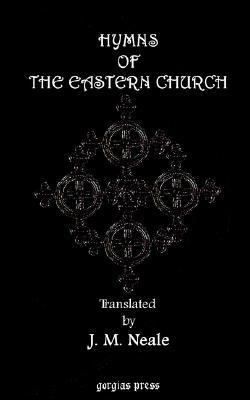 Hymns of the Eastern Church. Translated, with Notes and an Introduction John Mason Neale