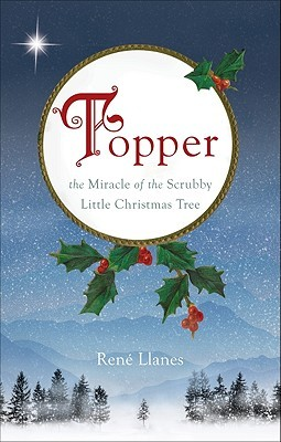 Topper: The Miracle of the Scrubby Little Christmas Tree  by  Ren? Llanes