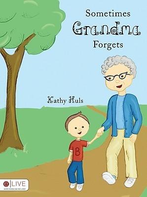 Sometimes Grandma Forgets Kathy Huls Huls