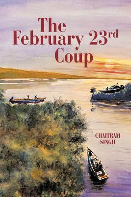 The February 23rd Coup  by  Chaitram  Singh