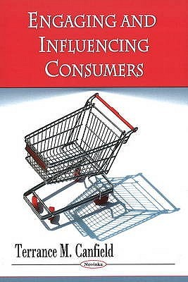 Engaging and Influencing Consumers Terrance M. Canfield