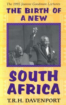 Birth of the New South Africa T.R.H. Davenport