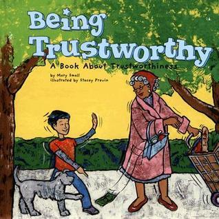 Being Trustworthy: A Book about Trustworthiness  by  Mary Small